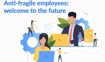 Anti-fragile employees: welcome to the future