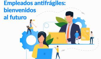 Empleados antifrágiles: bienvenidos al futuro